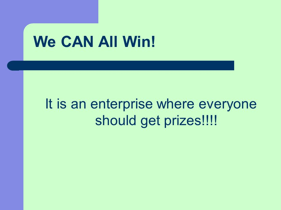 It is an enterprise where everyone should get prizes!!!! We CAN All Win!