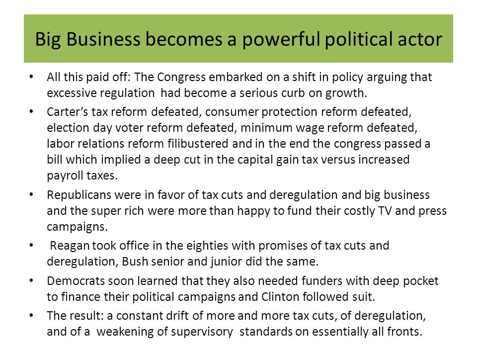 Big Business becomes a powerful political actor All this paid off: The Congress embarked on a shift in policy arguing that excessive regulation had be