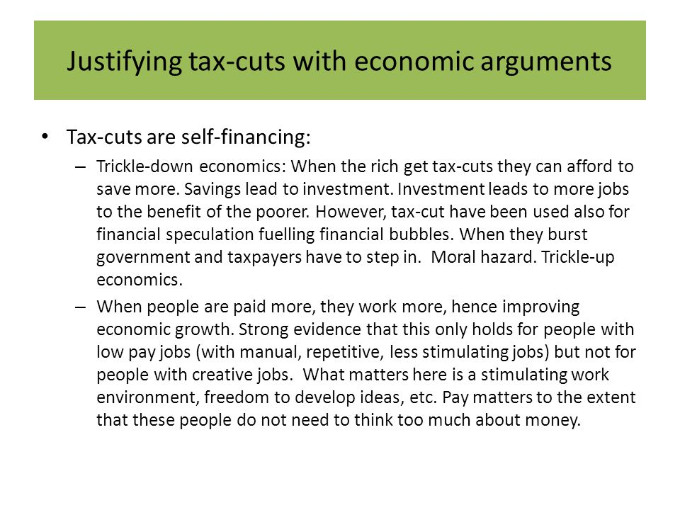 Justifying tax-cuts with economic arguments Tax-cuts are self-financing: – Trickle-down economics: When the rich get tax-cuts they can afford to save