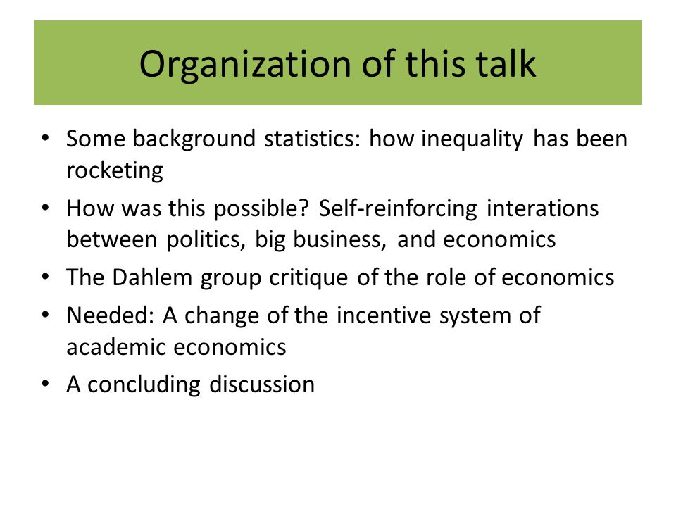 Organization of this talk Some background statistics: how inequality has been rocketing How was this possible.