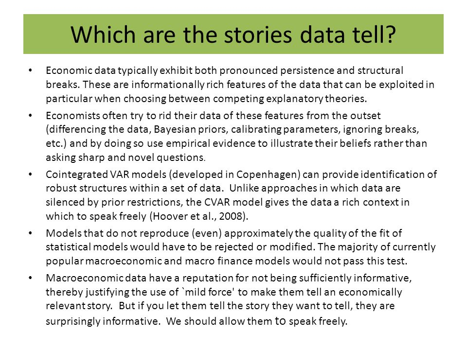 Which are the stories data tell? Economic data typically exhibit both pronounced persistence and structural breaks. These are informationally rich fea