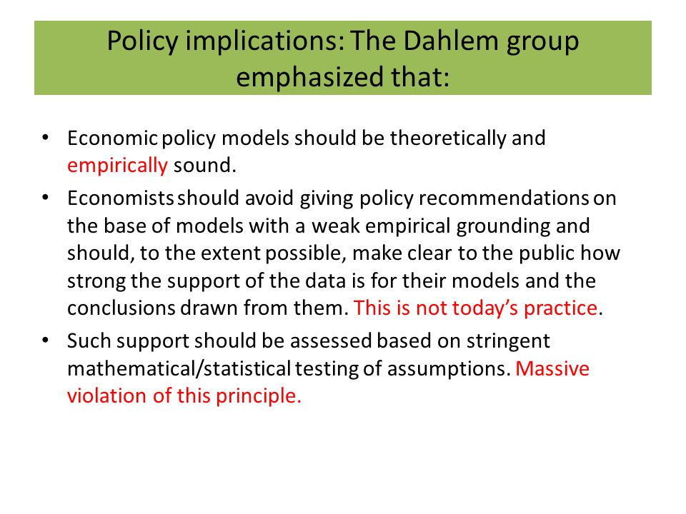 Policy implications: The Dahlem group emphasized that: Economic policy models should be theoretically and empirically sound.