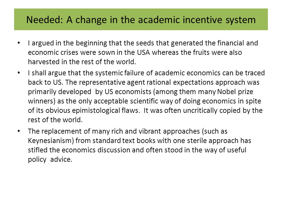 Needed: A change in the academic incentive system I argued in the beginning that the seeds that generated the financial and economic crises were sown in the USA whereas the fruits were also harvested in the rest of the world.