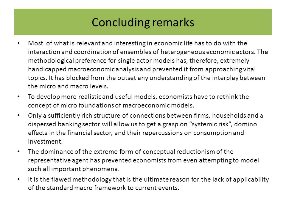Concluding remarks Most of what is relevant and interesting in economic life has to do with the interaction and coordination of ensembles of heterogeneous economic actors.
