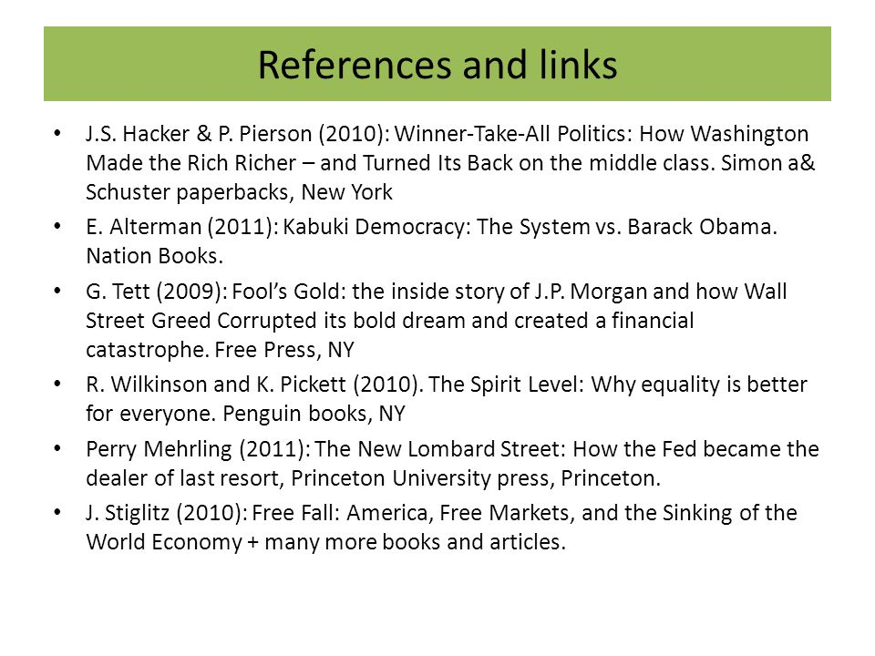 References and links J.S. Hacker & P. Pierson (2010): Winner-Take-All Politics: How Washington Made the Rich Richer – and Turned Its Back on the middl