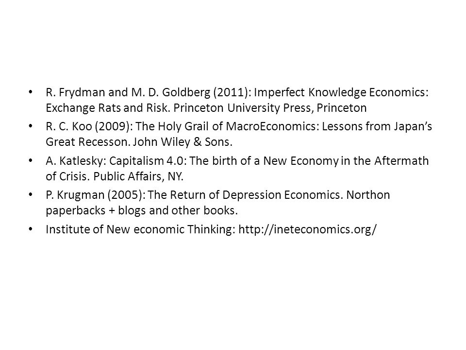 R.Frydman and M. D. Goldberg (2011): Imperfect Knowledge Economics: Exchange Rats and Risk.