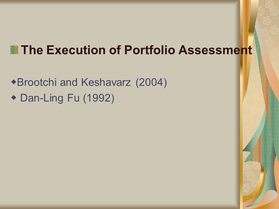 The Execution of Portfolio Assessment ◆ Brootchi and Keshavarz (2004) ◆ Dan-Ling Fu (1992)