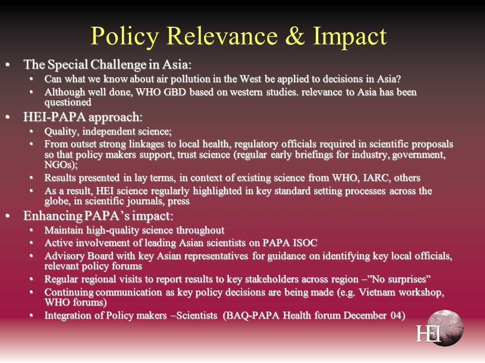 Policy Relevance & Impact The Special Challenge in Asia:The Special Challenge in Asia: Can what we know about air pollution in the West be applied to decisions in Asia?Can what we know about air pollution in the West be applied to decisions in Asia.