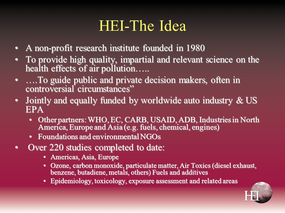 HEI-The Idea A non-profit research institute founded in 1980A non-profit research institute founded in 1980 To provide high quality, impartial and rel