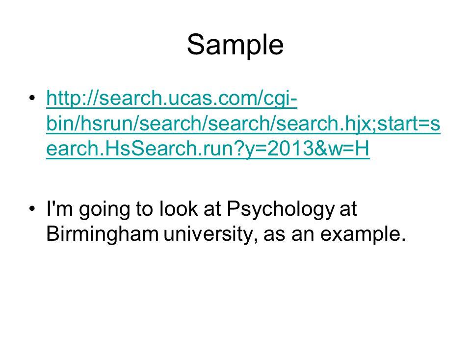 Sample http://search.ucas.com/cgi- bin/hsrun/search/search/search.hjx;start=s earch.HsSearch.run?y=2013&w=Hhttp://search.ucas.com/cgi- bin/hsrun/searc