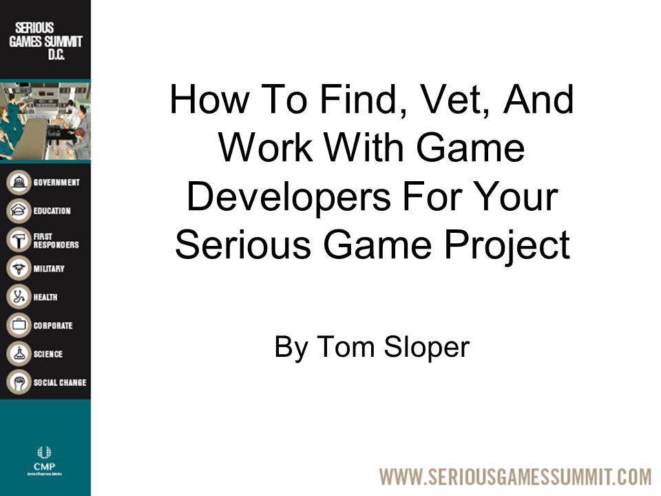 How To Find, Vet, And Work With Game Developers For Your Serious Game Project By Tom Sloper