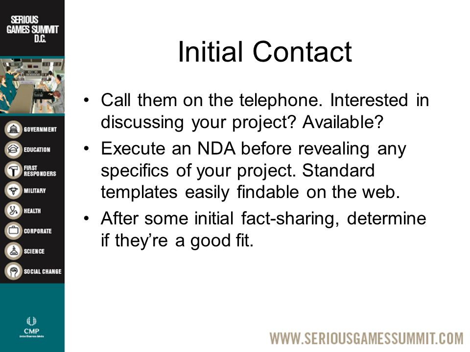 Initial Contact Call them on the telephone. Interested in discussing your project.