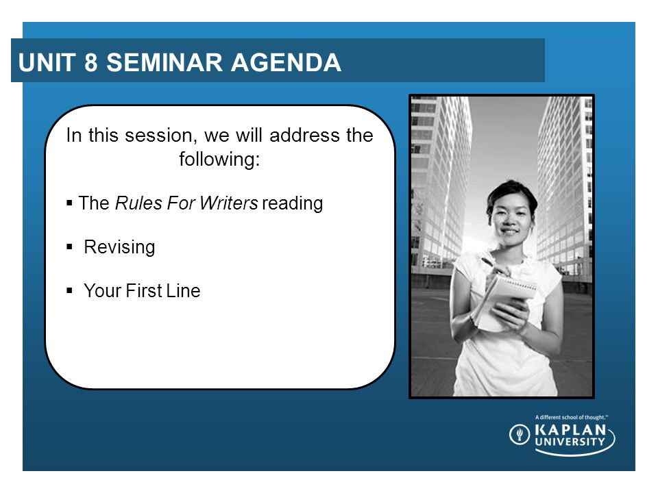UNIT 8 SEMINAR AGENDA In this session, we will address the following:  The Rules For Writers reading  Revising  Your First Line