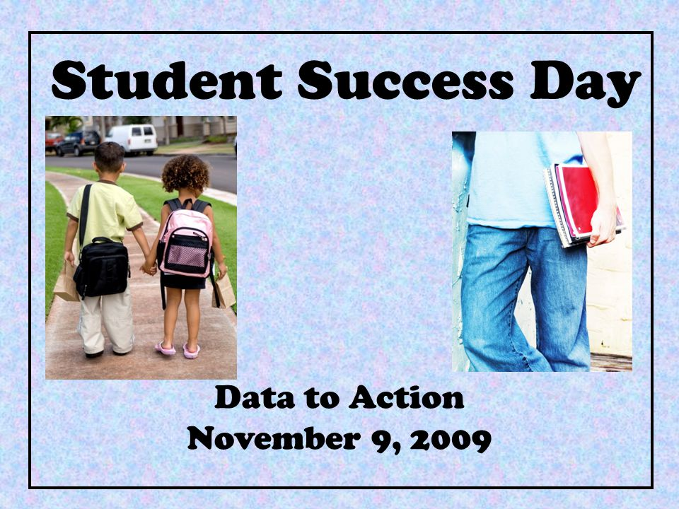 Student Success Day Data to Action November 9, 2009