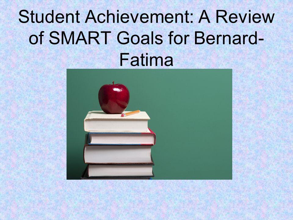 Student Achievement: A Review of SMART Goals for Bernard- Fatima