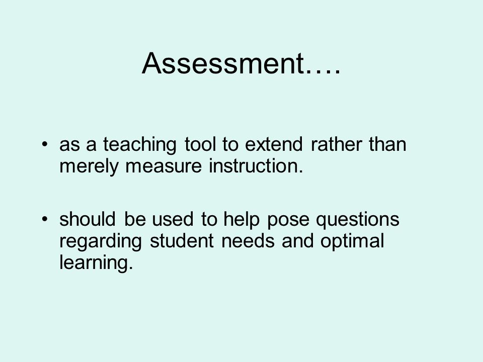 Assessment…. as a teaching tool to extend rather than merely measure instruction.