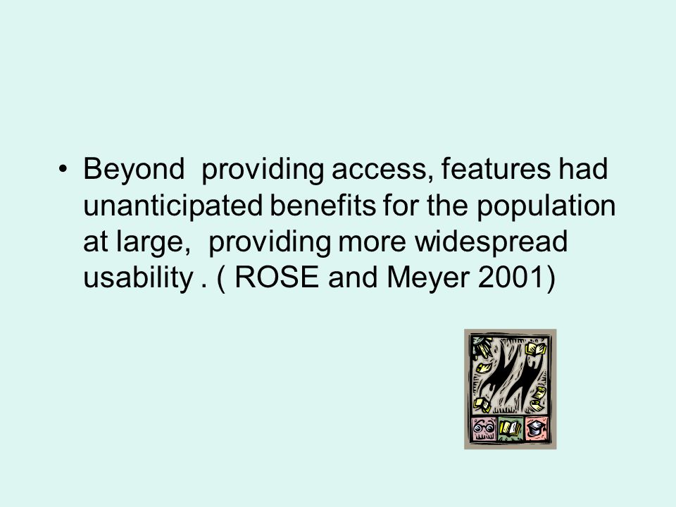 Beyond providing access, features had unanticipated benefits for the population at large, providing more widespread usability.