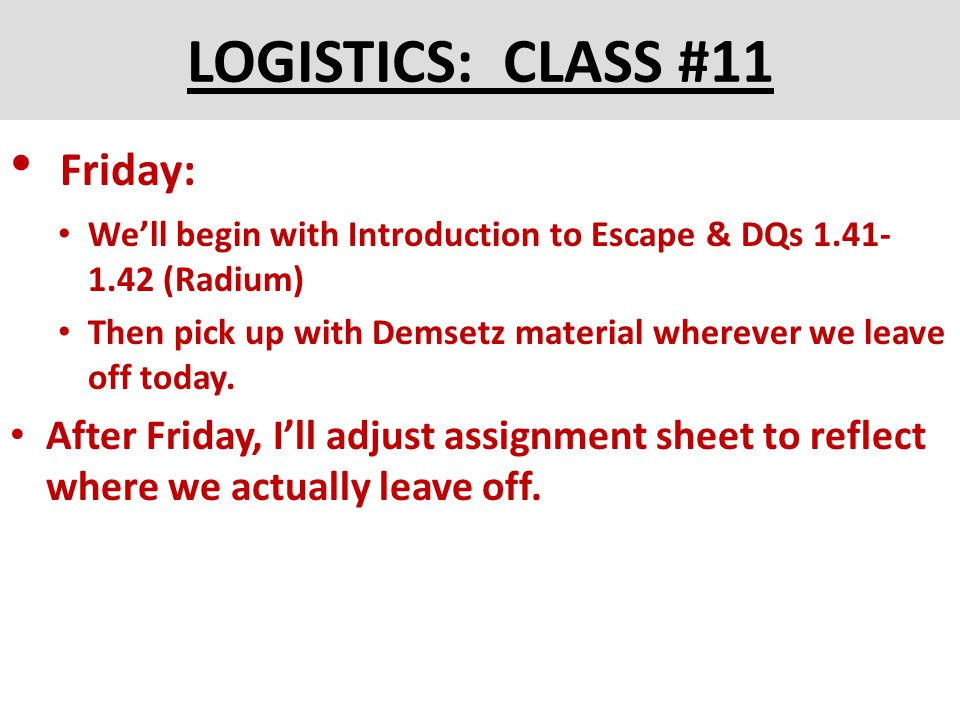 LOGISTICS: CLASS #11 Friday: We'll begin with Introduction to Escape & DQs 1.41- 1.42 (Radium) Then pick up with Demsetz material wherever we leave off today.