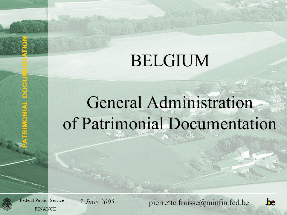PATRIMONIAL DOCUMENTATION Federal Public Service FINANCE pierrette.fraisse@minfin.fed.be BELGIUM General Administration of Patrimonial Documentation 7 June 2005