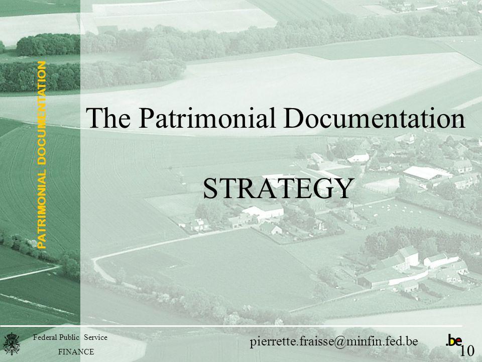 PATRIMONIAL DOCUMENTATION Federal Public Service FINANCE pierrette.fraisse@minfin.fed.be The Patrimonial Documentation STRATEGY 10