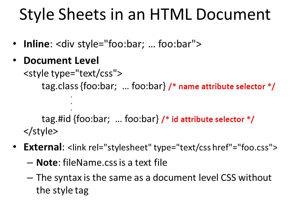 Style Sheets in an HTML Document Inline: Document Level tag.class {foo:bar; … foo:bar} /* name attribute selector */...
