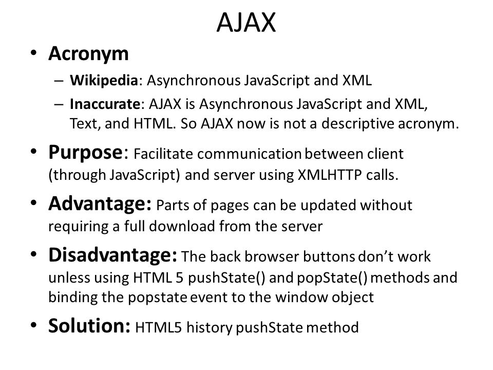 AJAX Acronym – Wikipedia: Asynchronous JavaScript and XML – Inaccurate: AJAX is Asynchronous JavaScript and XML, Text, and HTML.