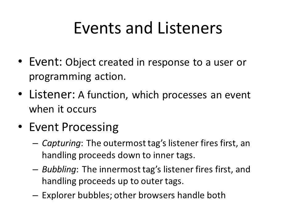 Events and Listeners Event: Object created in response to a user or programming action.