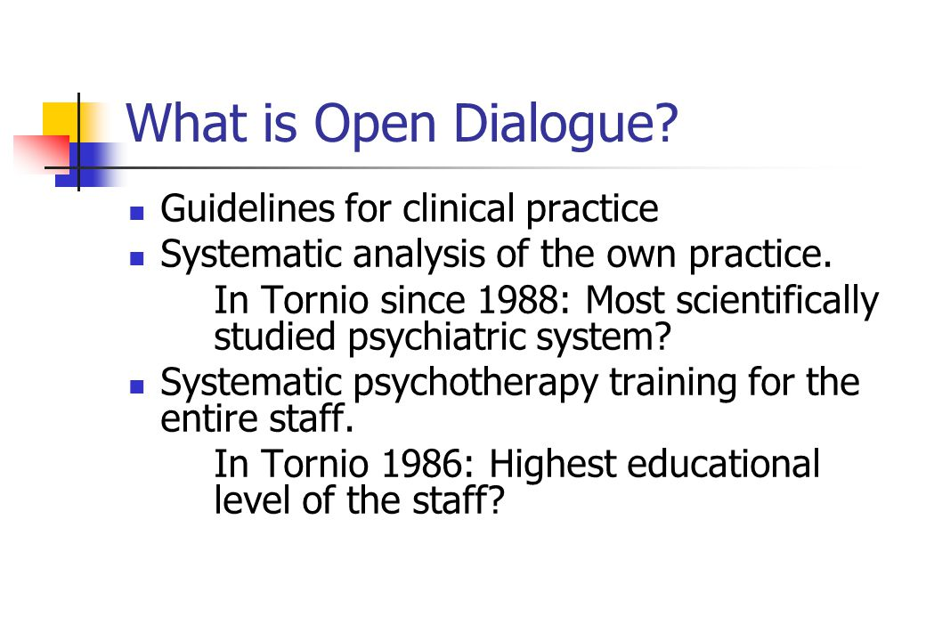 What is Open Dialogue. Guidelines for clinical practice Systematic analysis of the own practice.