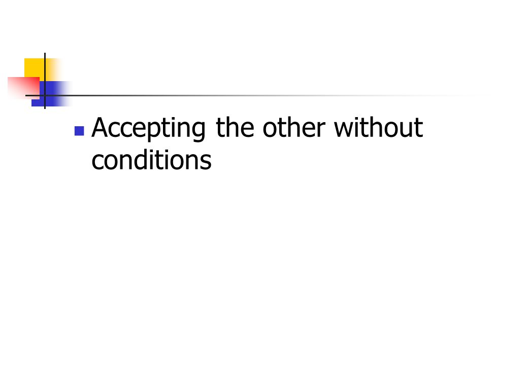 Accepting the other without conditions