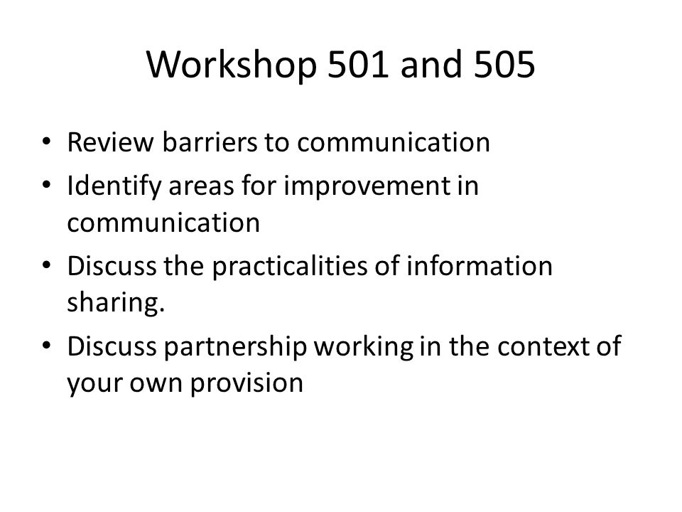 Workshop 501 and 505 Identify your own roles and responsibilities for partnership working Finally, you will have some tasks to build on your work here today and produce more evidence for your award.