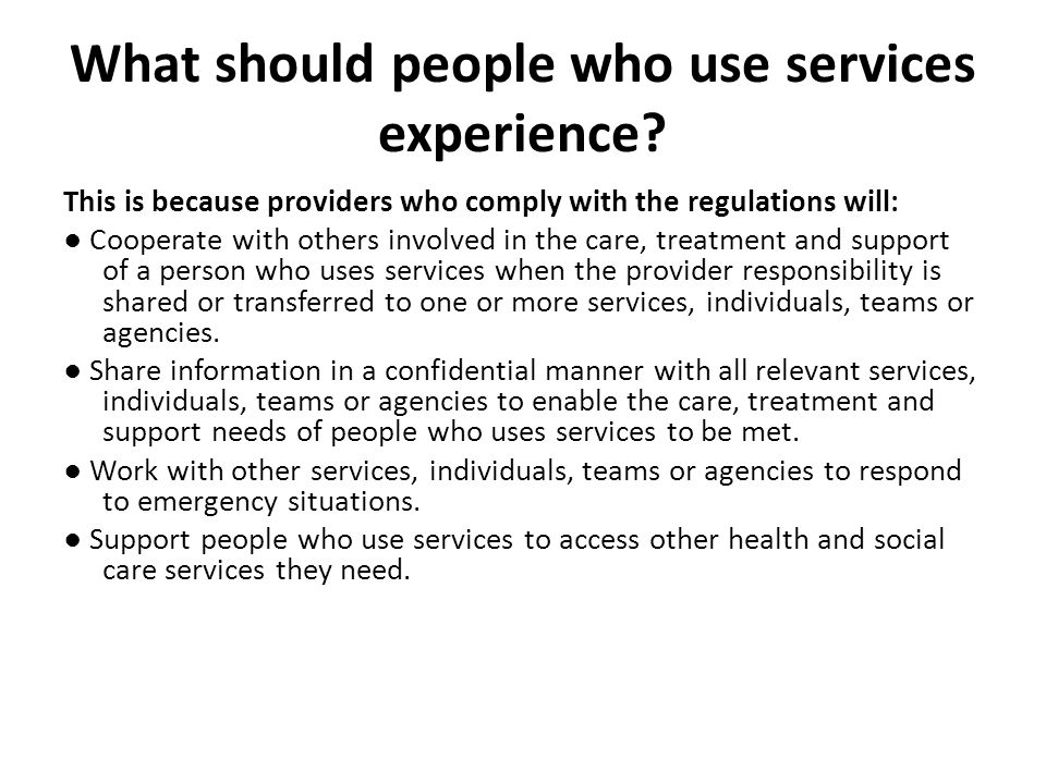 What should people who use services experience? This is because providers who comply with the regulations will: ● Cooperate with others involved in th