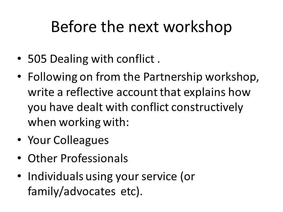Before the next workshop 505 Dealing with conflict. Following on from the Partnership workshop, write a reflective account that explains how you have
