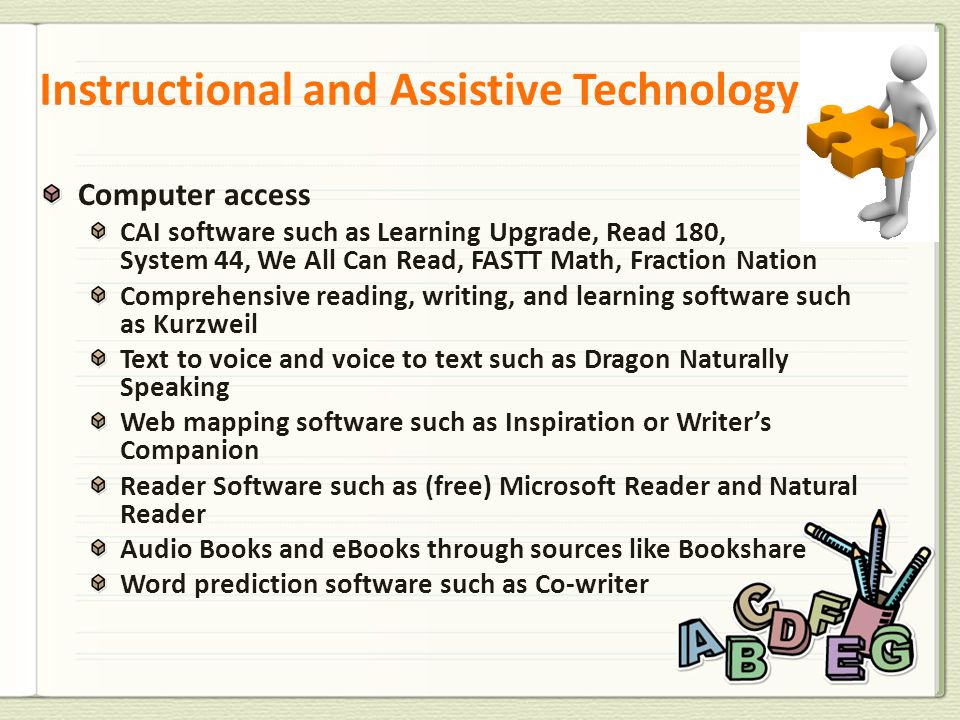 Computer access CAI software such as Learning Upgrade, Read 180, System 44, We All Can Read, FASTT Math, Fraction Nation Comprehensive reading, writin