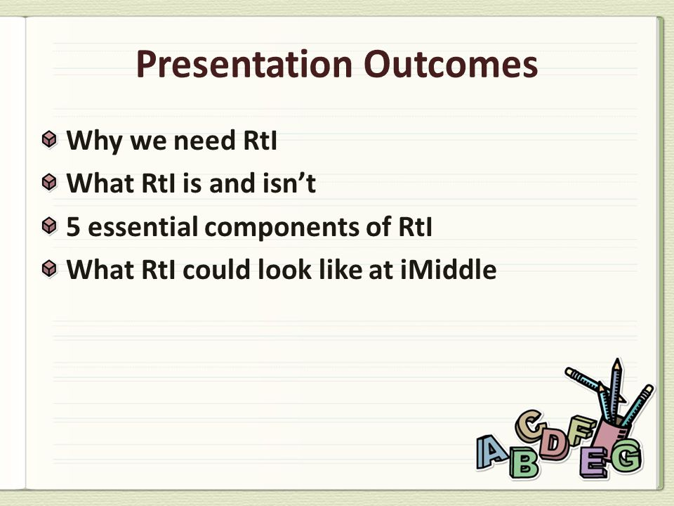 Why we need RtI What RtI is and isn't 5 essential components of RtI What RtI could look like at iMiddle