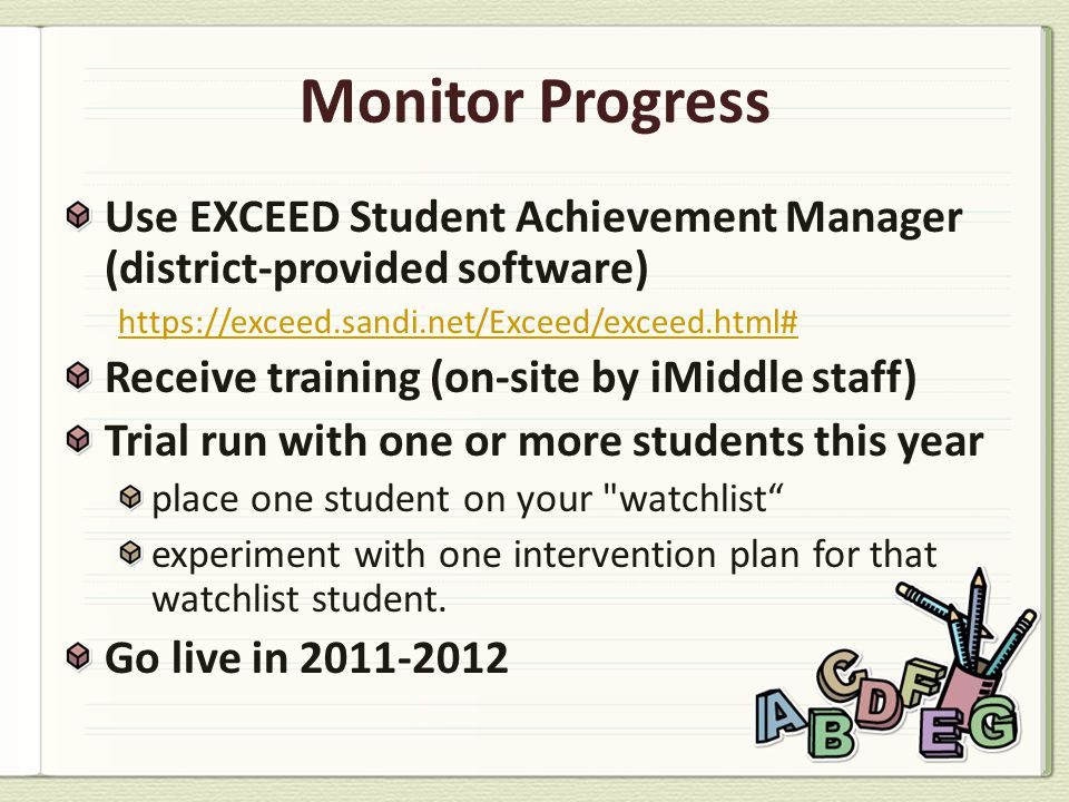 Use EXCEED Student Achievement Manager (district-provided software) https://exceed.sandi.net/Exceed/exceed.html# Receive training (on-site by iMiddle