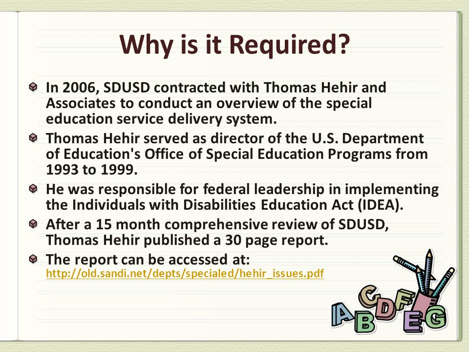 In 2006, SDUSD contracted with Thomas Hehir and Associates to conduct an overview of the special education service delivery system. Thomas Hehir serve
