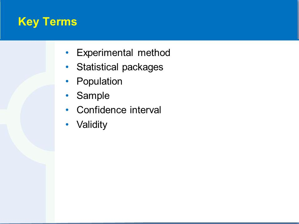 Experimental method Statistical packages Population Sample Confidence interval Validity Key Terms