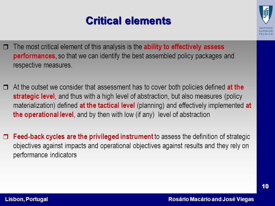 Lisbon, Portugal 10 Rosário Macário and José Viegas r The most critical element of this analysis is the ability to effectively assess performances, so that we can identify the best assembled policy packages and respective measures.
