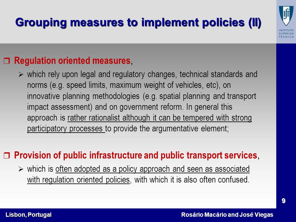 Lisbon, Portugal 9 Rosário Macário and José Viegas r Regulation oriented measures,  which rely upon legal and regulatory changes, technical standards and norms (e.g.