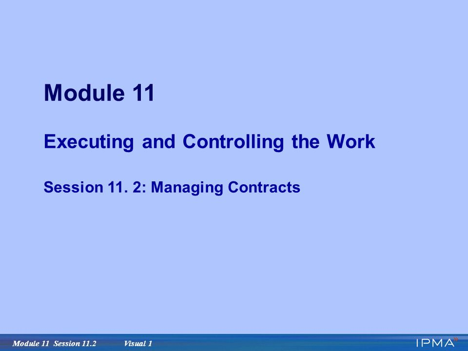 Module 11 Session 11.2 Visual 1 Module 11 Executing and Controlling the Work Session 11.