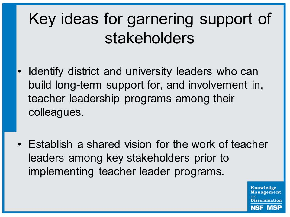 Identify district and university leaders who can build long-term support for, and involvement in, teacher leadership programs among their colleagues.