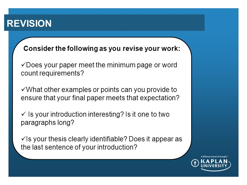 REVISION Consider the following as you revise your work: Does your paper meet the minimum page or word count requirements? What other examples or poin
