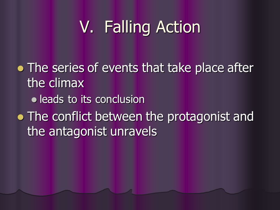 V. Falling Action The series of events that take place after the climax The series of events that take place after the climax leads to its conclusion