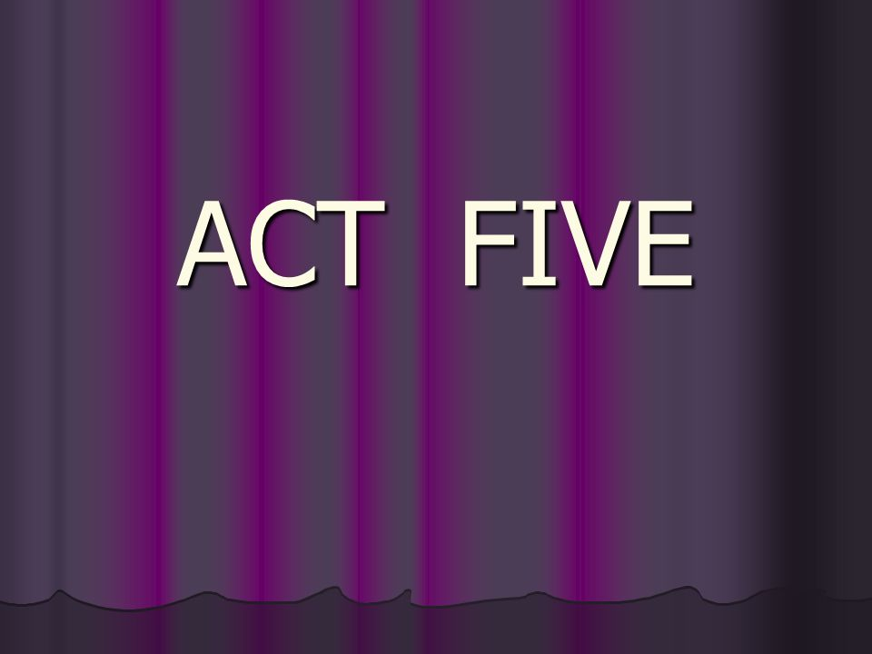 ACT FIVE
