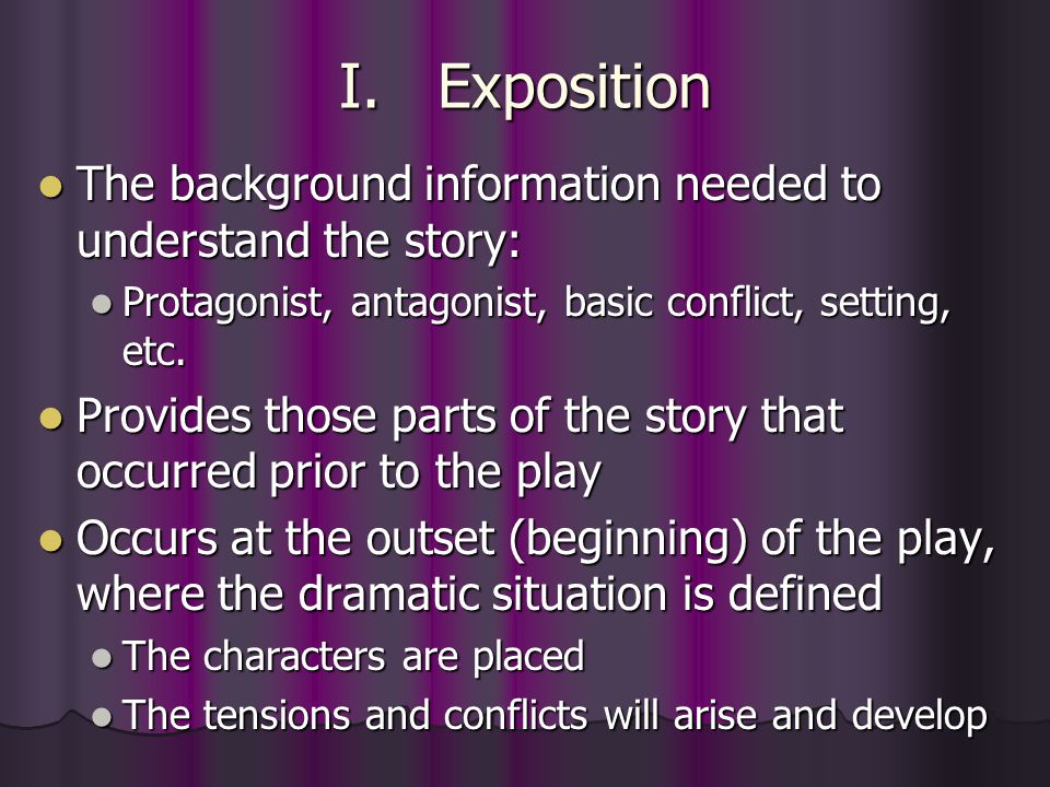 I. Exposition The background information needed to understand the story: The background information needed to understand the story: Protagonist, antag