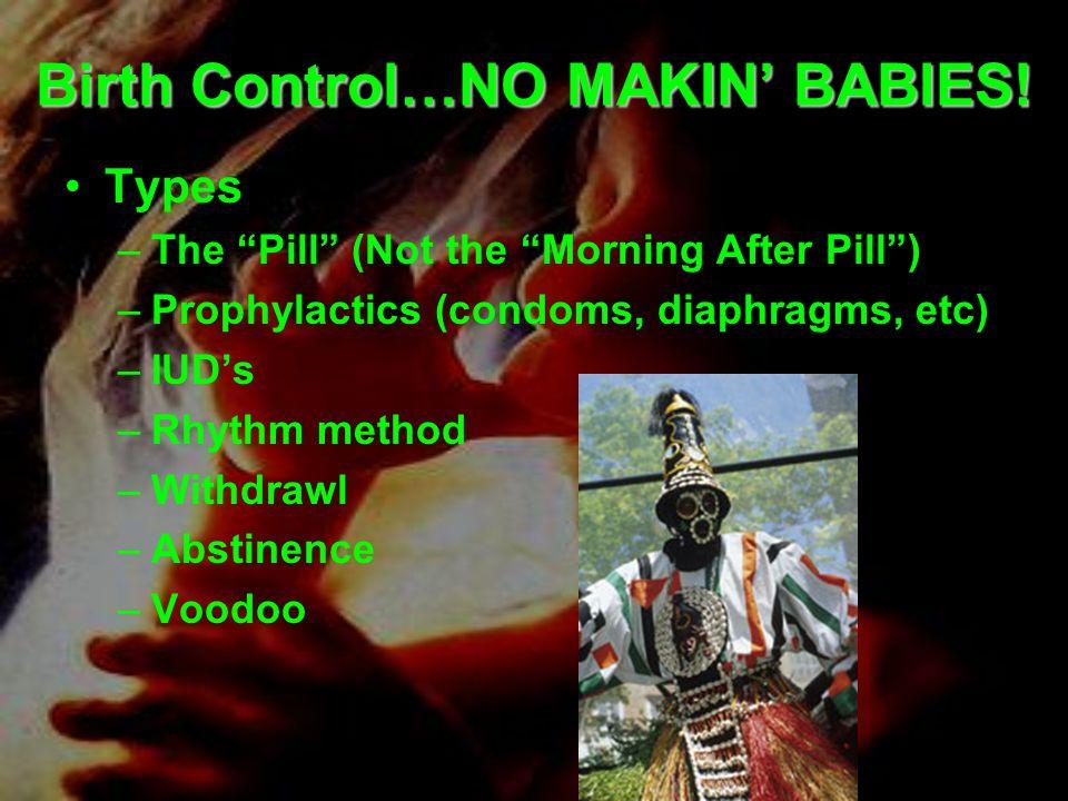 Birth Control…NO MAKIN' BABIES.