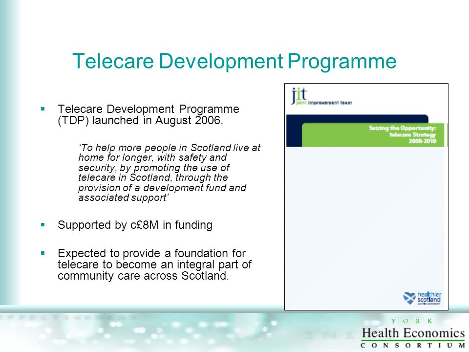 Telecare Development Programme  Telecare Development Programme (TDP) launched in August 2006.