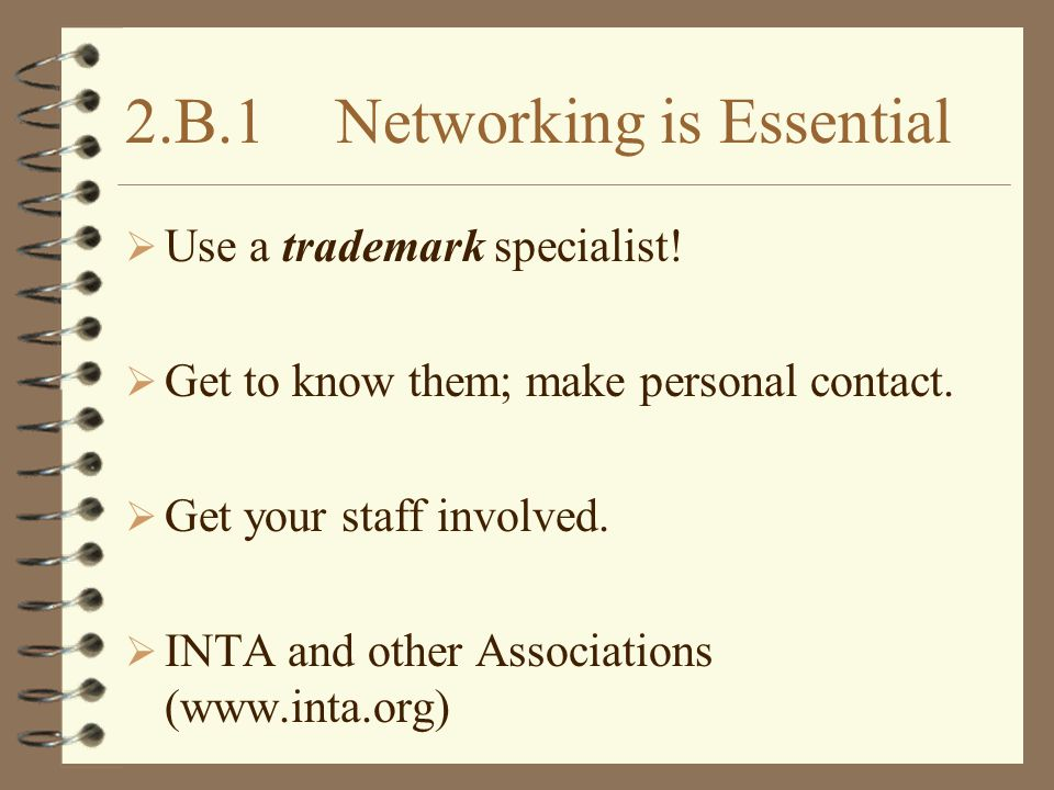 2.B.1Networking is Essential  Use a trademark specialist.