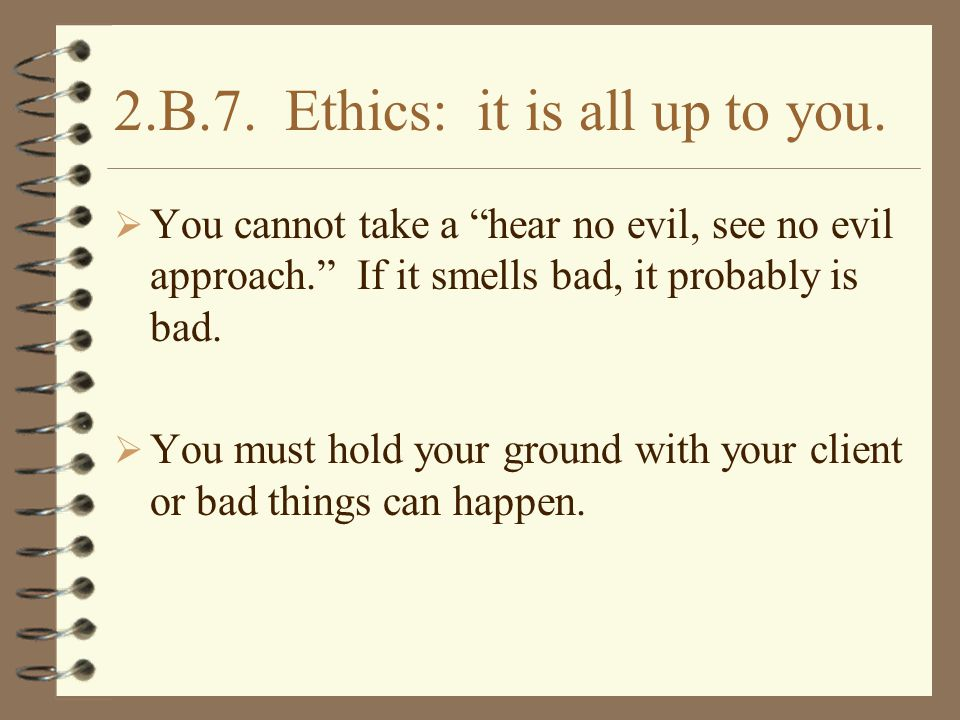 2.B.7. Ethics: it is all up to you.