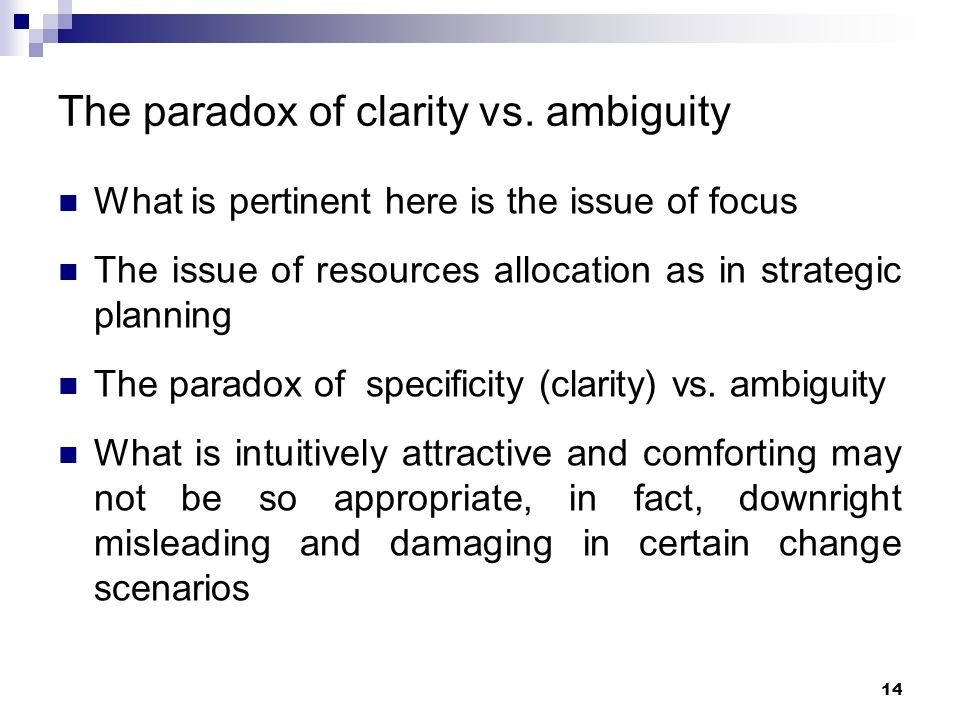 The paradox of clarity vs. ambiguity What is pertinent here is the issue of focus The issue of resources allocation as in strategic planning The parad